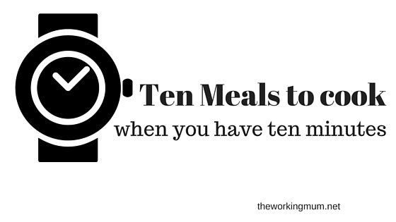 TEN MEALS TO COOK WHEN YOU HAVE